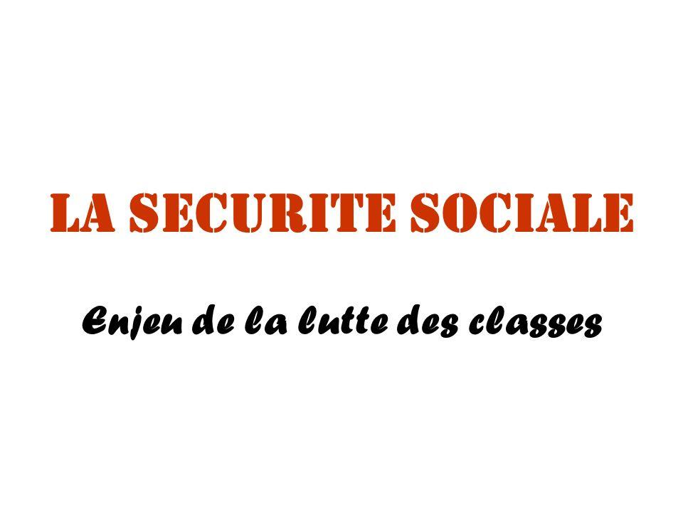 La SECURITE SOCIALE Enjeu de la lutte des classes