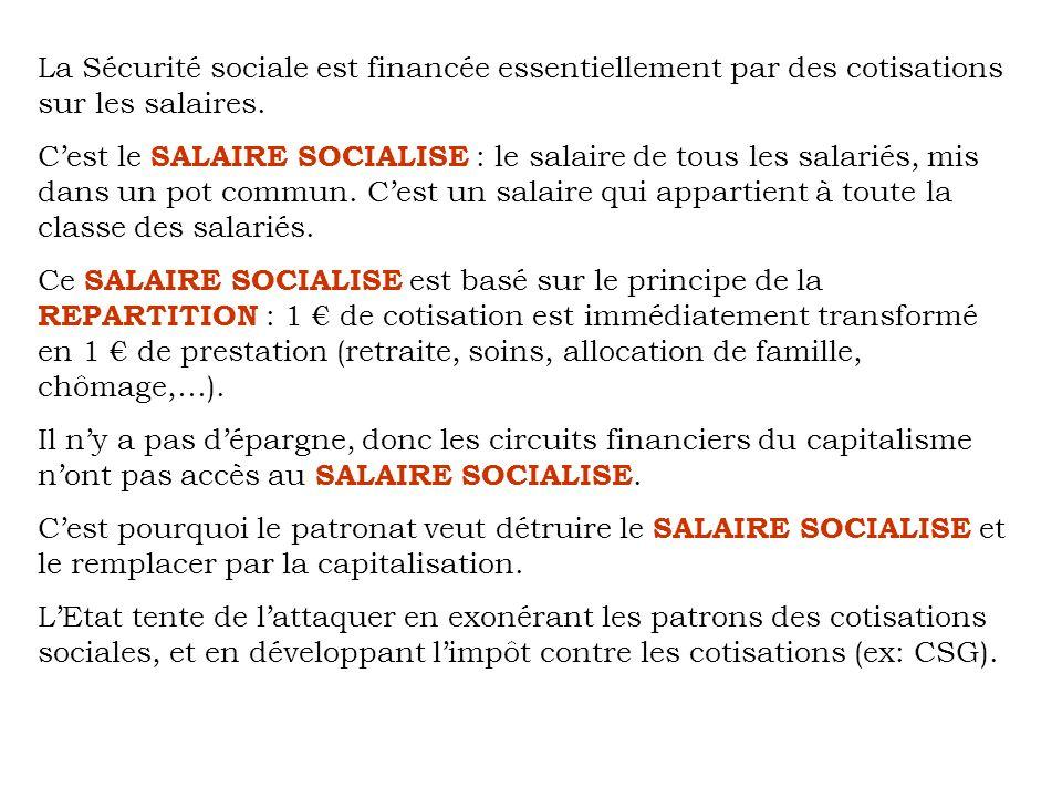 La Sécurité sociale est financée essentiellement par des cotisations sur les salaires. Cest le SALAIRE SOCIALISE : le salaire de tous les salariés, mi