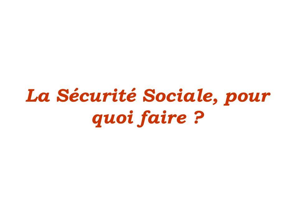 La Sécurité Sociale, pour quoi faire ?