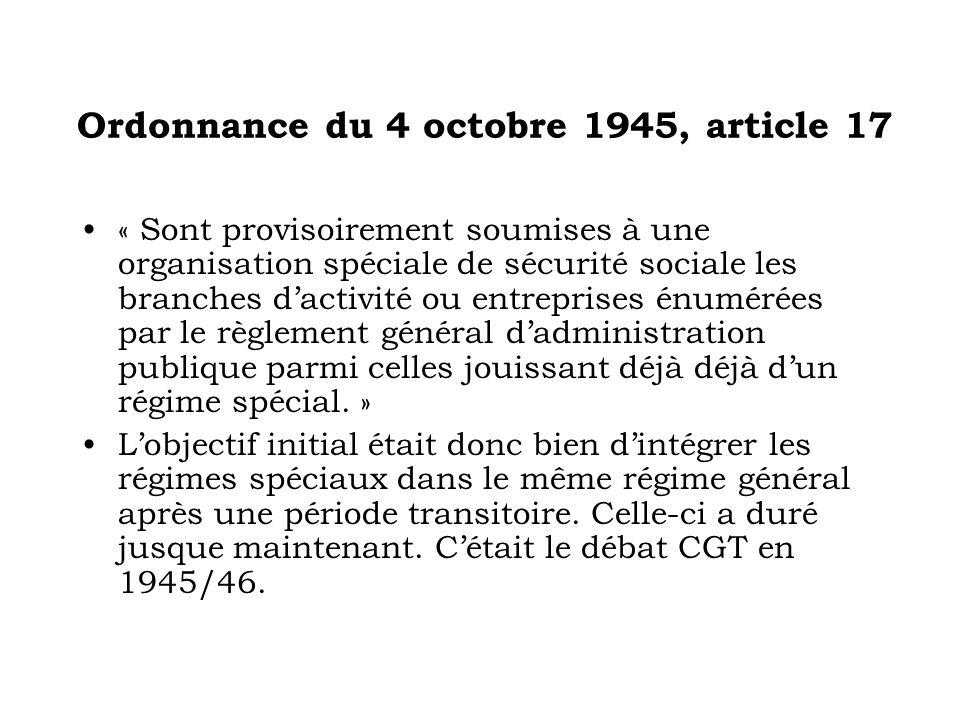 Ordonnance du 4 octobre 1945, article 17 « Sont provisoirement soumises à une organisation spéciale de sécurité sociale les branches dactivité ou entreprises énumérées par le règlement général dadministration publique parmi celles jouissant déjà déjà dun régime spécial.