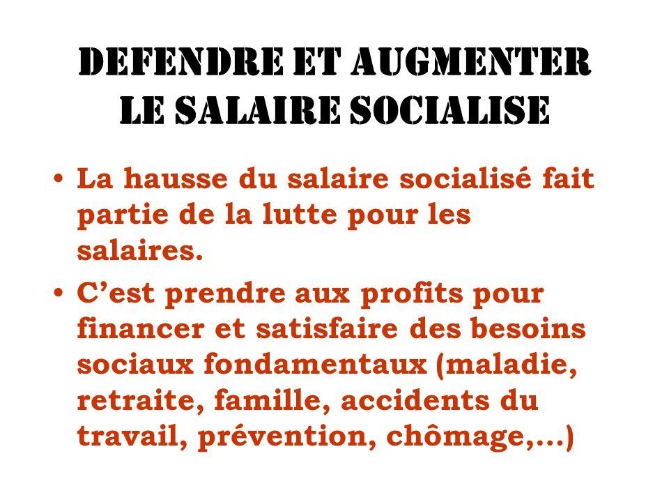 DEFENDRE ET AUGMENTER LE SALAIRE SOCIALISE La hausse du salaire socialisé fait partie de la lutte pour les salaires.