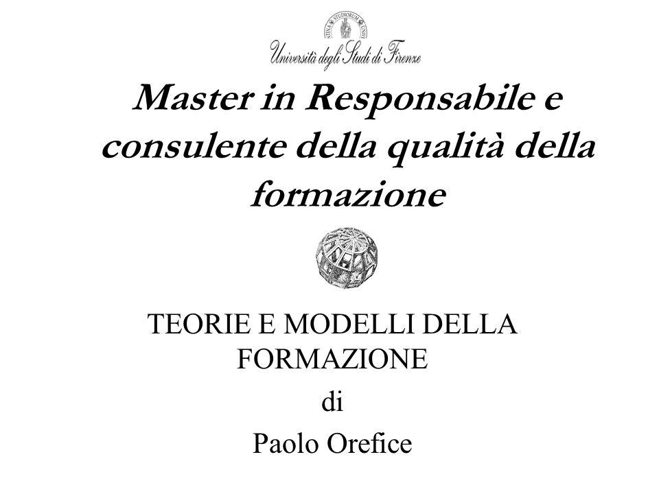 Master in Responsabile e consulente della qualità della formazione TEORIE E MODELLI DELLA FORMAZIONE di Paolo Orefice