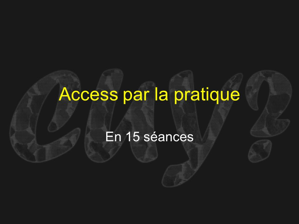 Access par la pratique En 15 séances