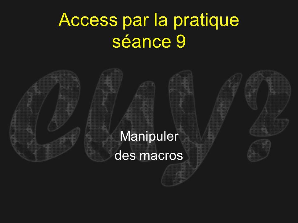 Access par la pratique séance 9 Manipuler des macros