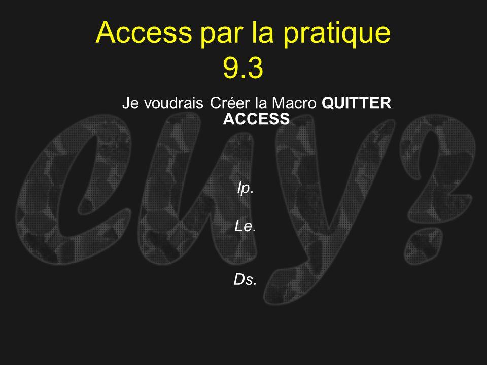 Access par la pratique 9.3 Ip. Je voudrais Créer la Macro QUITTER ACCESS Le. Ds.