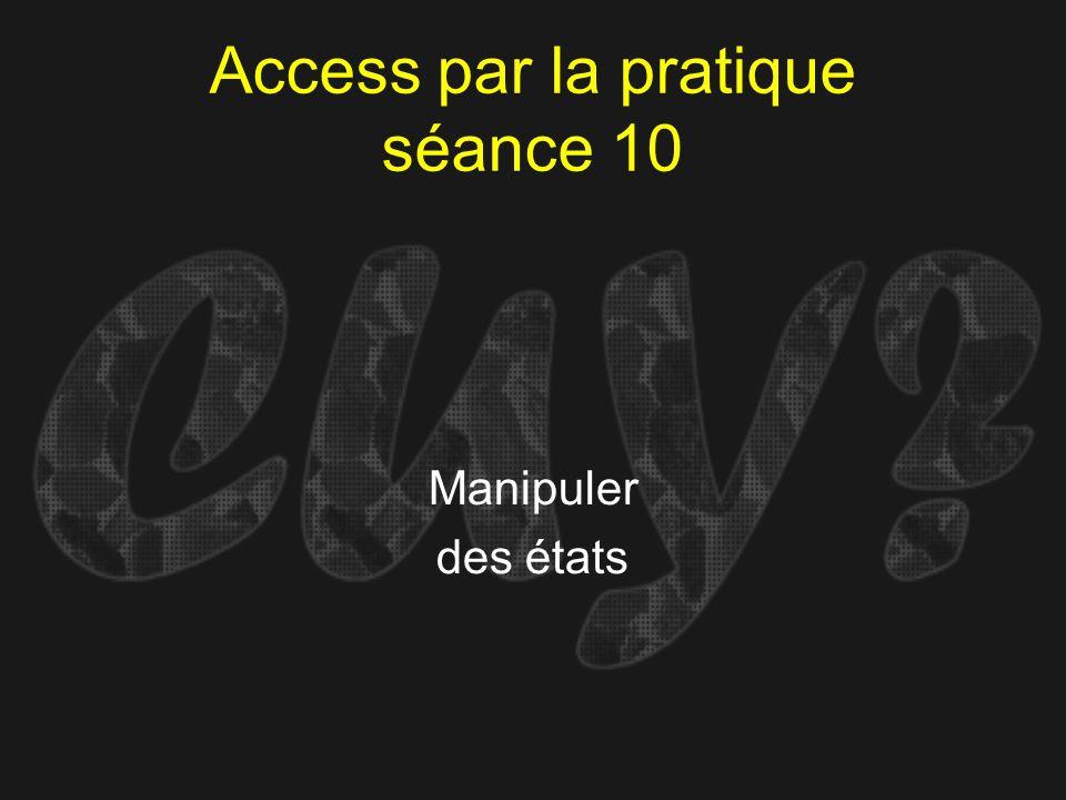 Access par la pratique séance 10 Manipuler des états