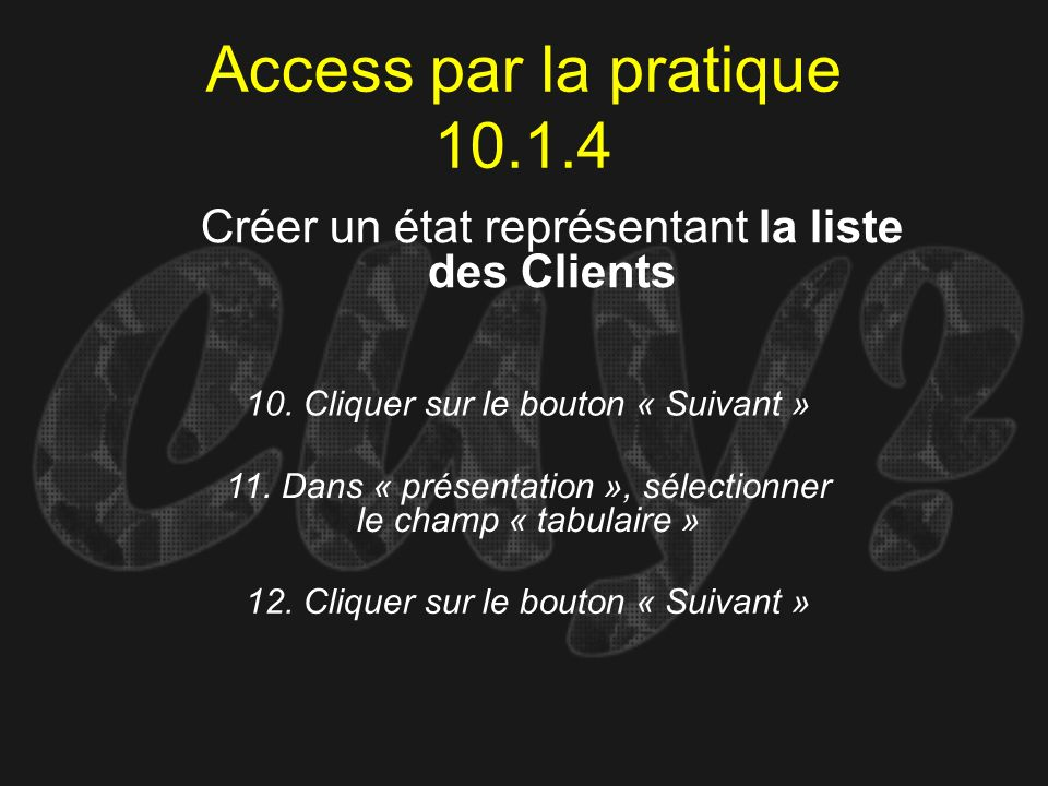 Access par la pratique 10.1.4 10. Cliquer sur le bouton « Suivant » Créer un état représentant la liste des Clients 11. Dans « présentation », sélecti
