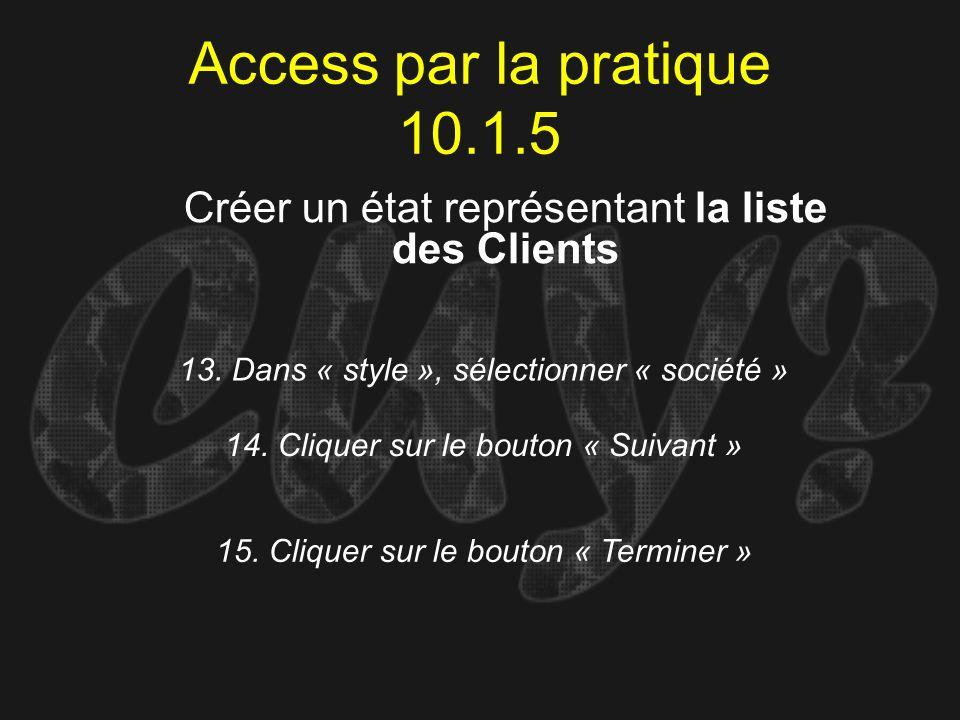 Access par la pratique 10.1.5 13. Dans « style », sélectionner « société » Créer un état représentant la liste des Clients 14. Cliquer sur le bouton «