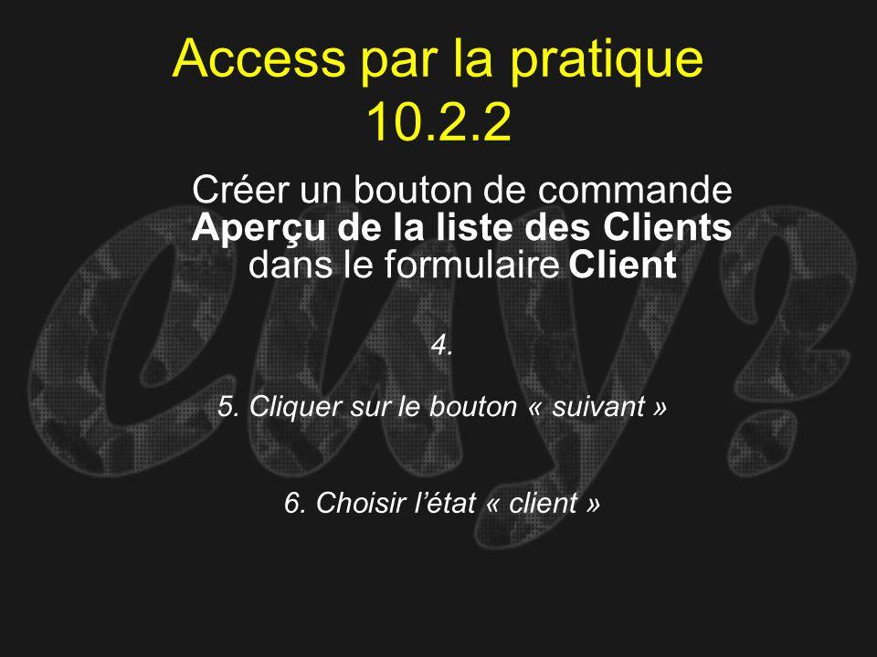 Access par la pratique 10.2.2 4. Créer un bouton de commande Aperçu de la liste des Clients dans le formulaire Client 5. Cliquer sur le bouton « suiva