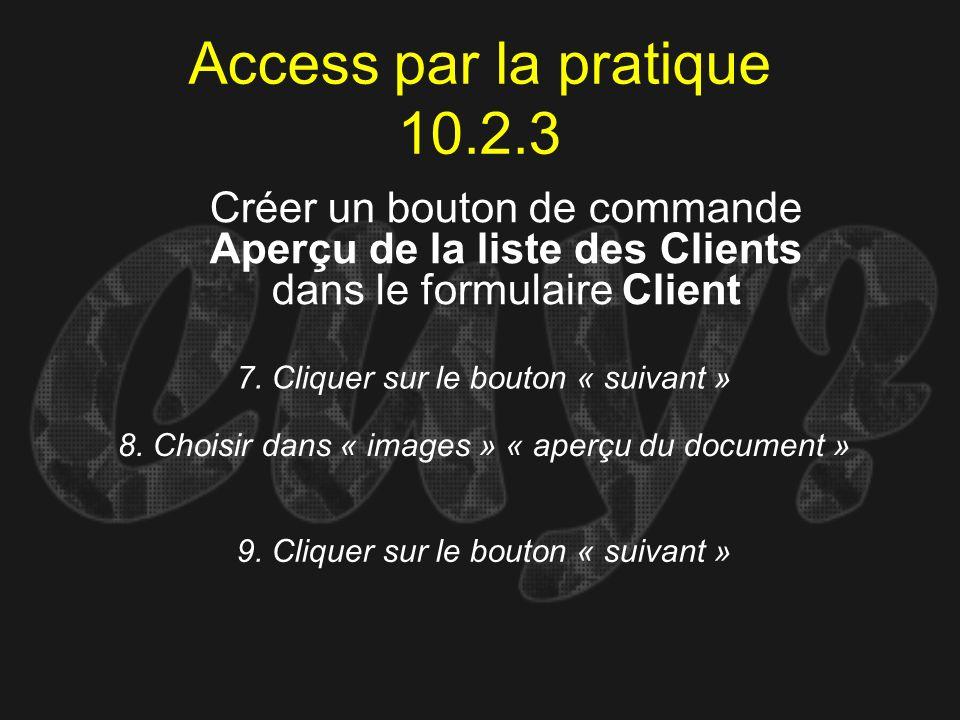 Access par la pratique 10.2.3 7. Cliquer sur le bouton « suivant » Créer un bouton de commande Aperçu de la liste des Clients dans le formulaire Clien