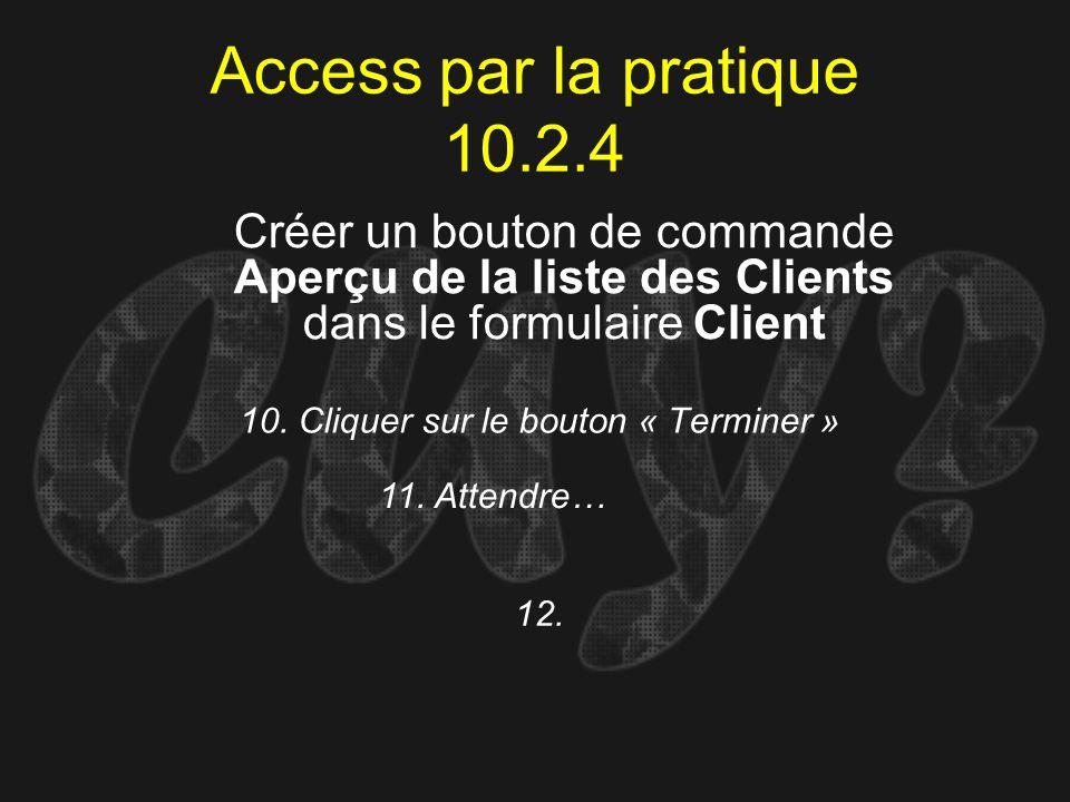 Access par la pratique 10.2.4 10. Cliquer sur le bouton « Terminer » Créer un bouton de commande Aperçu de la liste des Clients dans le formulaire Cli