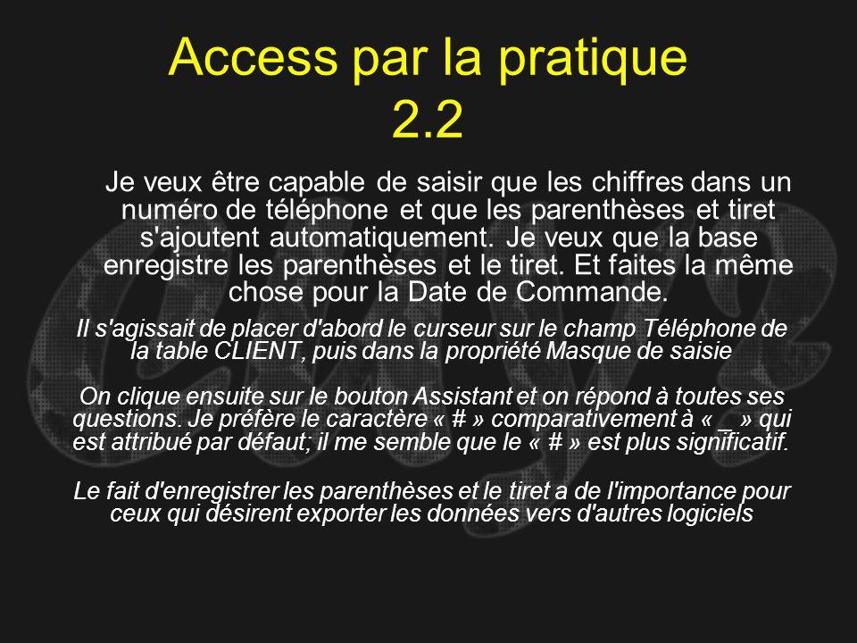 Access par la pratique 2.2 Il s'agissait de placer d'abord le curseur sur le champ Téléphone de la table CLIENT, puis dans la propriété Masque de sais