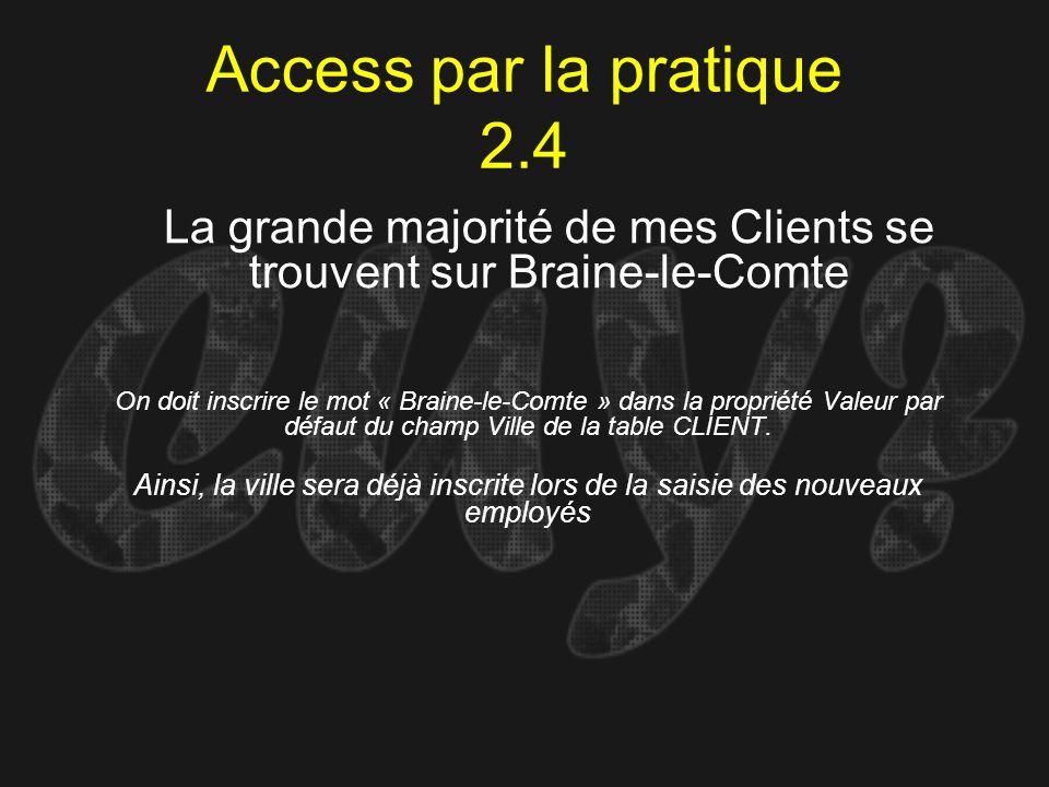Access par la pratique 2.4 On doit inscrire le mot « Braine-le-Comte » dans la propriété Valeur par défaut du champ Ville de la table CLIENT. La grand