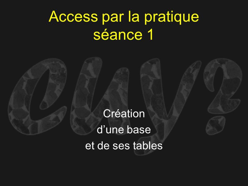 Access par la pratique séance 1 Création dune base et de ses tables