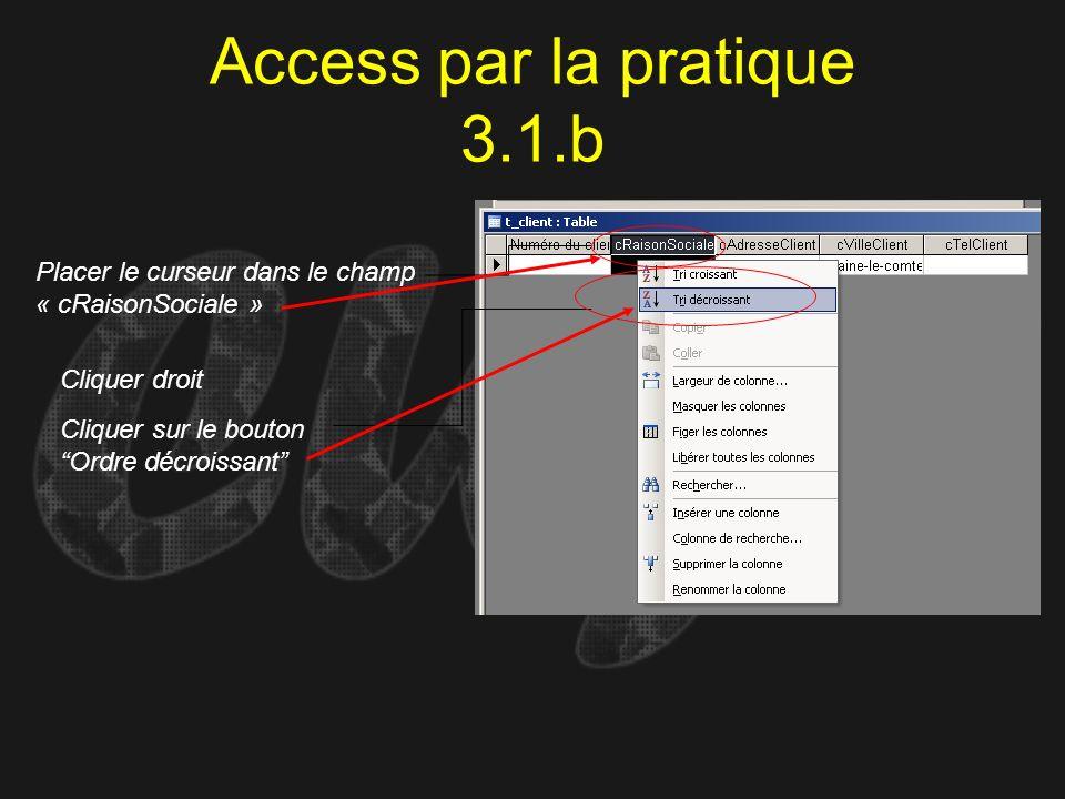 Access par la pratique 3.1.b Placer le curseur dans le champ « cRaisonSociale » Cliquer droit Cliquer sur le bouton Ordre décroissant