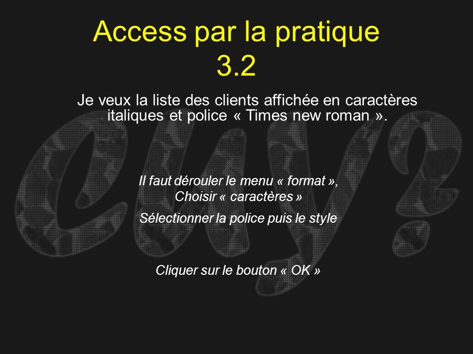 Access par la pratique 3.2 Il faut dérouler le menu « format », Choisir « caractères » Je veux la liste des clients affichée en caractères italiques e