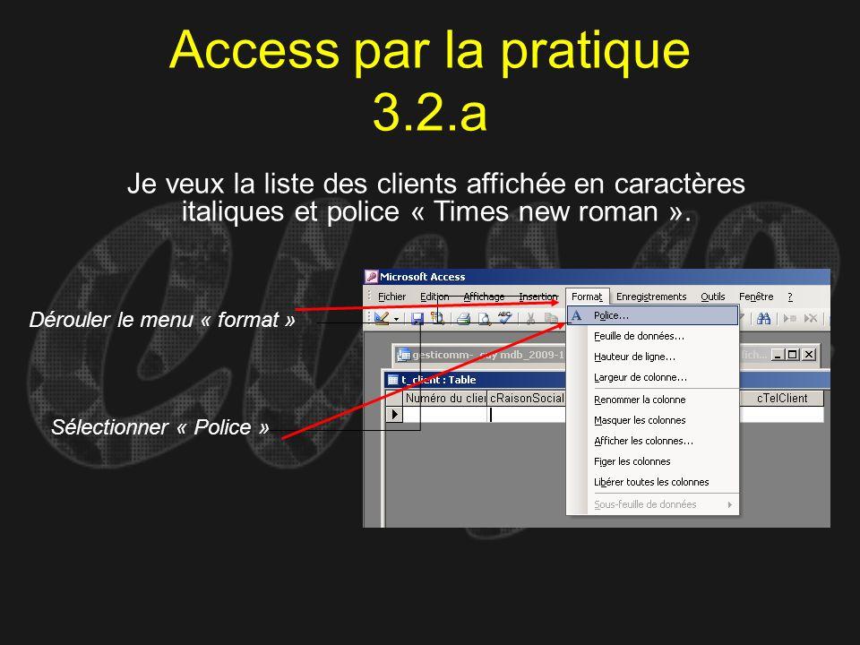 Access par la pratique 3.2.a Je veux la liste des clients affichée en caractères italiques et police « Times new roman ». Dérouler le menu « format »