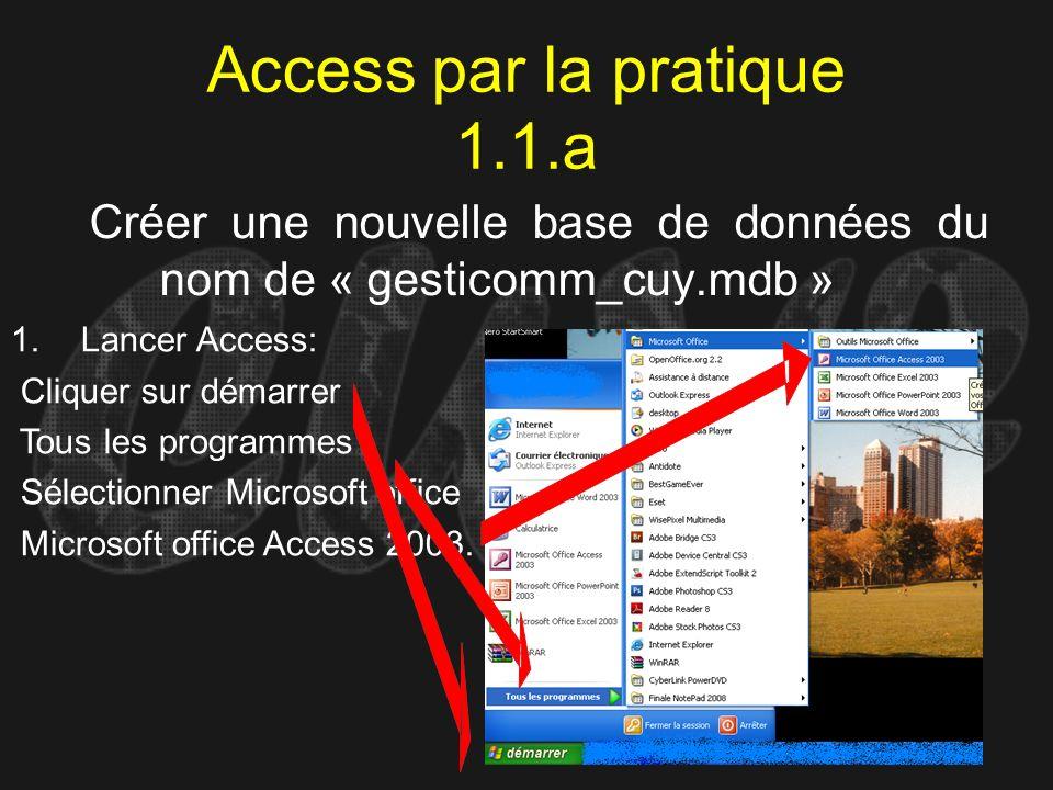 Access par la pratique 1.1.a Créer une nouvelle base de données du nom de « gesticomm_cuy.mdb » 1.Lancer Access: Cliquer sur démarrer Tous les program