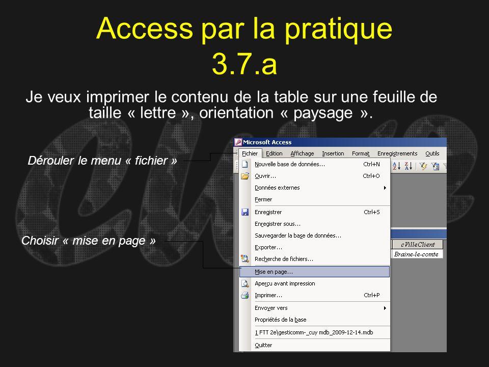 Access par la pratique 3.7.a Je veux imprimer le contenu de la table sur une feuille de taille « lettre », orientation « paysage ». Dérouler le menu «