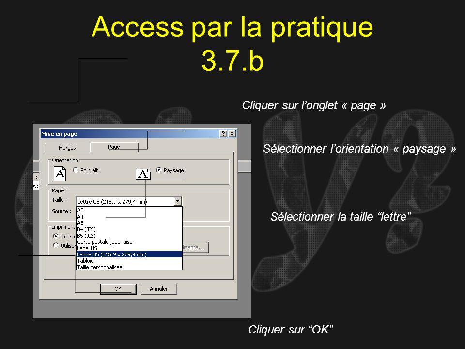 Access par la pratique 3.7.b Cliquer sur longlet « page » Sélectionner lorientation « paysage » Sélectionner la taille lettre Cliquer sur OK