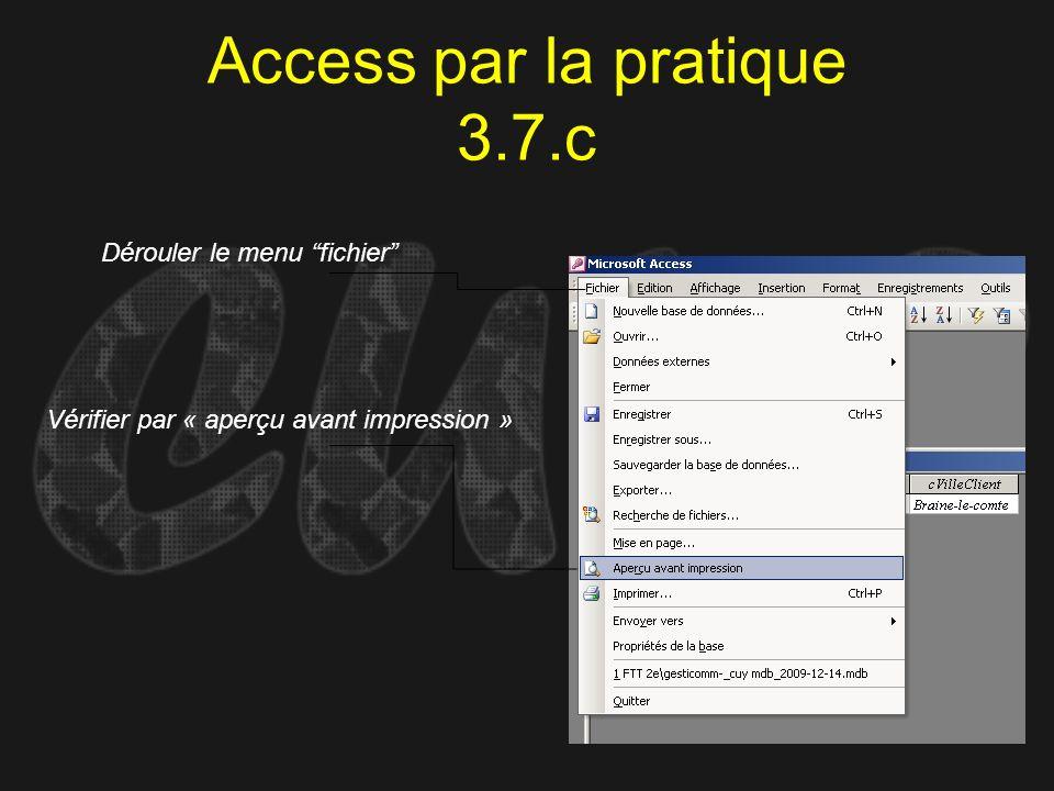 Access par la pratique 3.7.c Vérifier par « aperçu avant impression » Dérouler le menu fichier