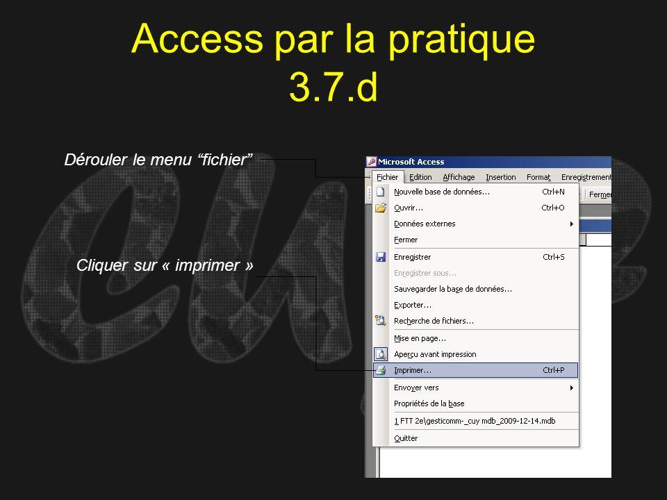 Access par la pratique 3.7.d Cliquer sur « imprimer » Dérouler le menu fichier
