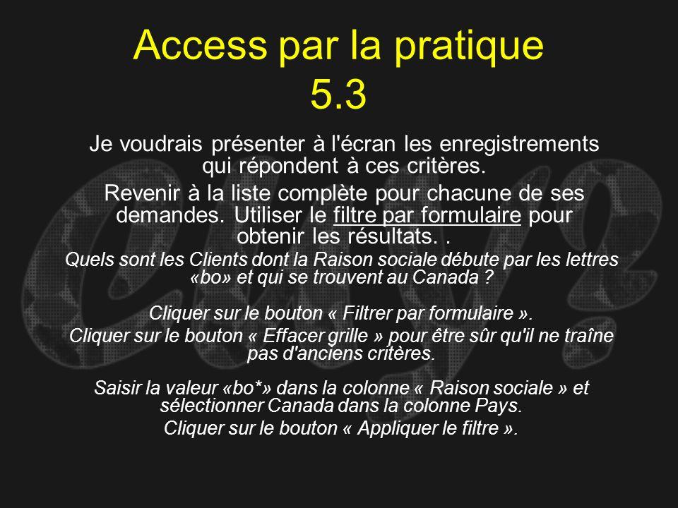 Access par la pratique 5.3 Quels sont les Clients dont la Raison sociale débute par les lettres «bo» et qui se trouvent au Canada ? Cliquer sur le bou