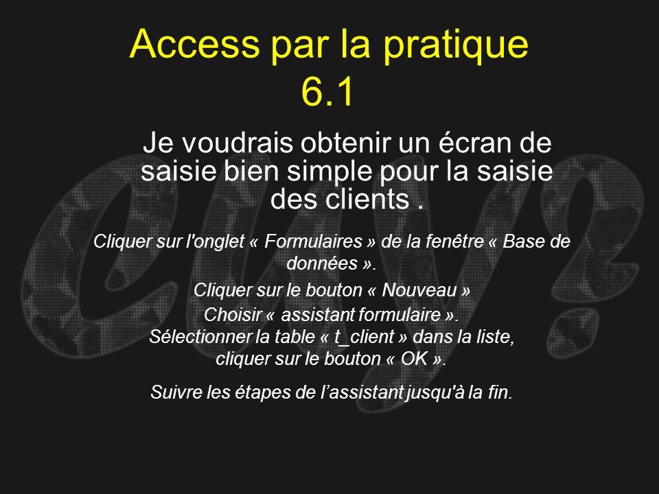 Access par la pratique 6.1 Cliquer sur l'onglet « Formulaires » de la fenêtre « Base de données ». Cliquer sur le bouton « Nouveau » Je voudrais obten