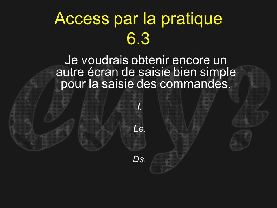 Access par la pratique 6.3 I. Je voudrais obtenir encore un autre écran de saisie bien simple pour la saisie des commandes. Le. Ds.
