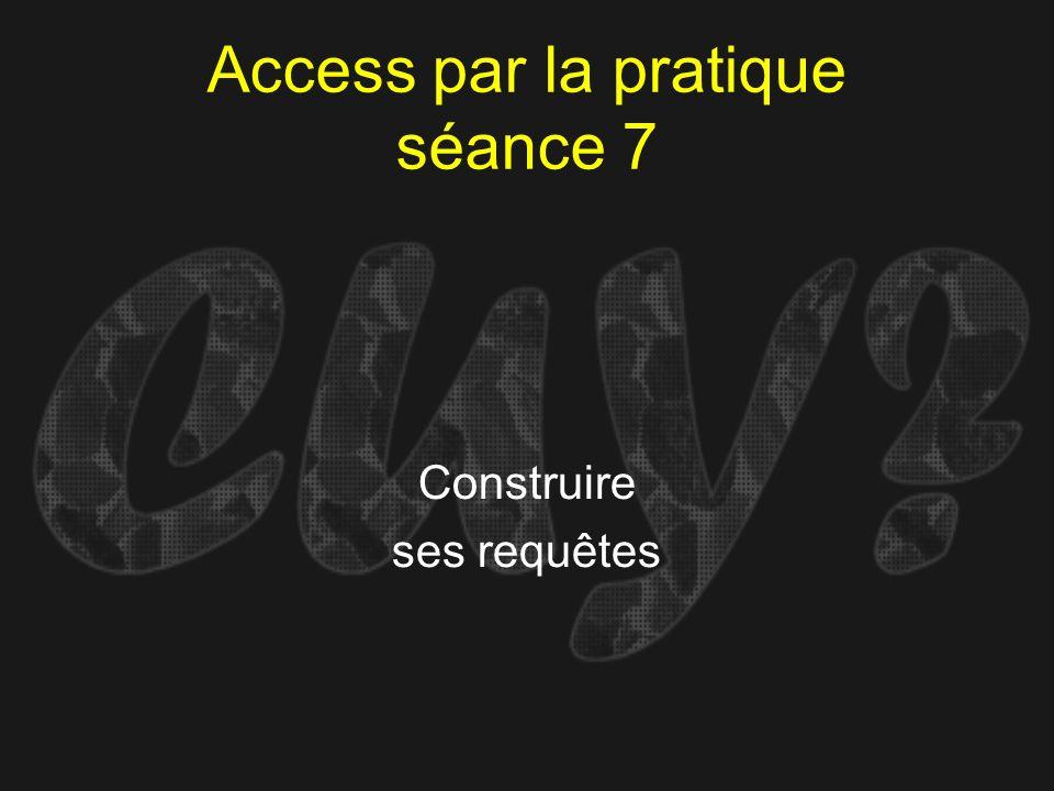 Access par la pratique séance 7 Construire ses requêtes