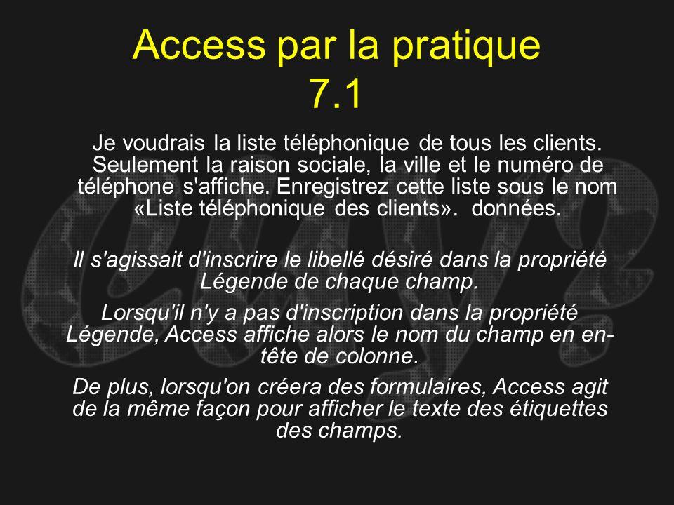 Access par la pratique 7.1 Il s'agissait d'inscrire le libellé désiré dans la propriété Légende de chaque champ. Je voudrais la liste téléphonique de