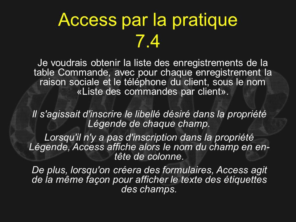 Access par la pratique 7.4 Il s'agissait d'inscrire le libellé désiré dans la propriété Légende de chaque champ. Je voudrais obtenir la liste des enre