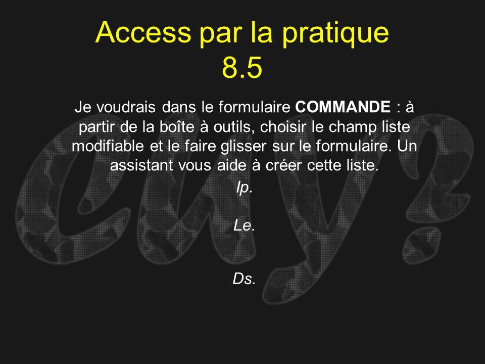Access par la pratique 8.5 Ip. Je voudrais dans le formulaire COMMANDE : à partir de la boîte à outils, choisir le champ liste modifiable et le faire