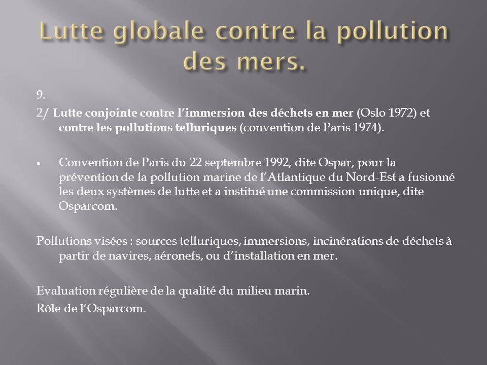 9. 2/ Lutte conjointe contre limmersion des déchets en mer (Oslo 1972) et contre les pollutions telluriques (convention de Paris 1974). Convention de