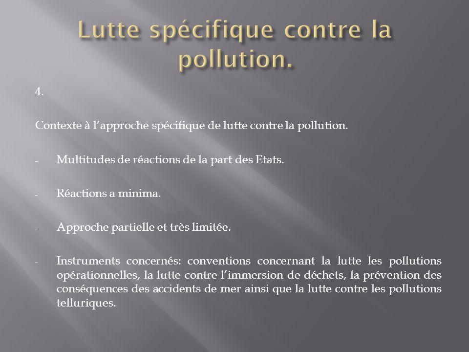 4. Contexte à lapproche spécifique de lutte contre la pollution. - Multitudes de réactions de la part des Etats. - Réactions a minima. - Approche part