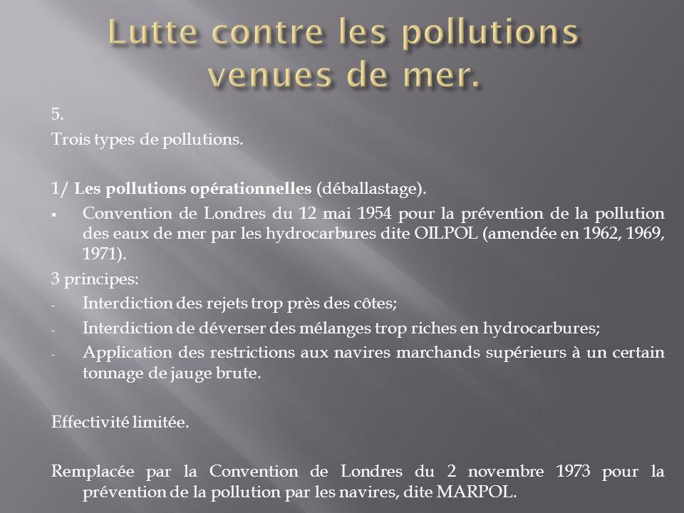 5. Trois types de pollutions. 1/ Les pollutions opérationnelles (déballastage). Convention de Londres du 12 mai 1954 pour la prévention de la pollutio