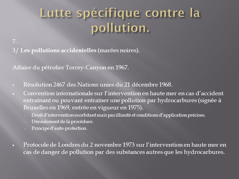 7. 3/ Les pollutions accidentelles (marées noires). Affaire du pétrolier Torrey-Canyon en 1967. Résolution 2467 des Nations unies du 21 décembre 1968.
