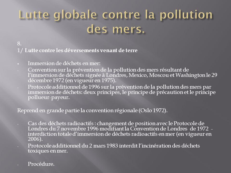 8. 1/ Lutte contre les déversements venant de terre Immersion de déchets en mer: - Convention sur la prévention de la pollution des mers résultant de