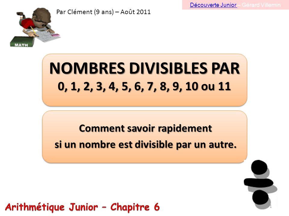 NOMBRES DIVISIBLES PAR 0, 1, 2, 3, 4, 5, 6, 7, 8, 9, 10 ou 11 Comment savoir rapidement si un nombre est divisible par un autre.