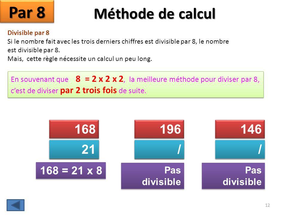 Méthode de calcul Par 9 Divisible par 9 Si la somme des chiffres est divisible par 9, le nombre est divisible par 9. 312989 31283128 31283128 32 5 5 N