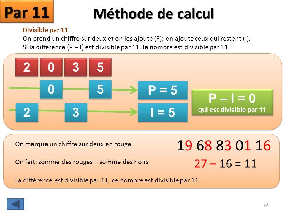 Méthode de calcul Par 8 Divisible par 8 Si le nombre fait avec les trois derniers chiffres est divisible par 8, le nombre est divisible par 8. Mais, c