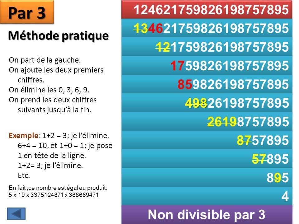 124621759826198757895 134621759826198757895 121759826198757895 1759826198757895 859826198757895 498 49826198757895 26198757895 8757895 57895 895895 895895 4 4 Non divisible par 3 Méthode pratique Par 3 On part de la gauche.