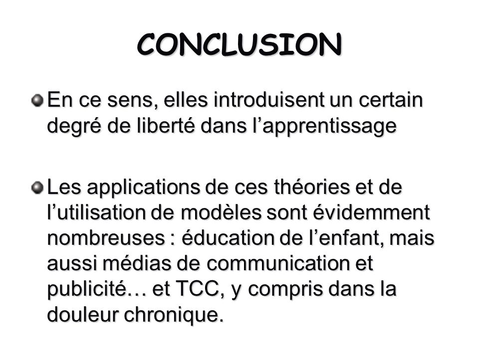 CONCLUSION En ce sens, elles introduisent un certain degré de liberté dans lapprentissage Les applications de ces théories et de lutilisation de modèl