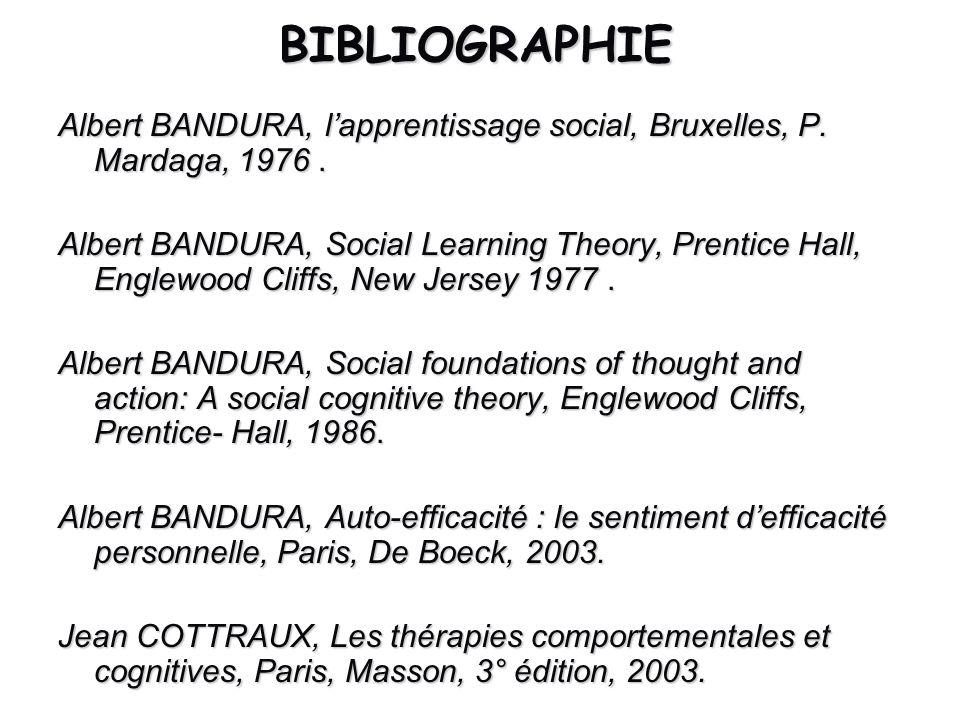BIBLIOGRAPHIE Albert BANDURA, lapprentissage social, Bruxelles, P. Mardaga, 1976. Albert BANDURA, Social Learning Theory, Prentice Hall, Englewood Cli