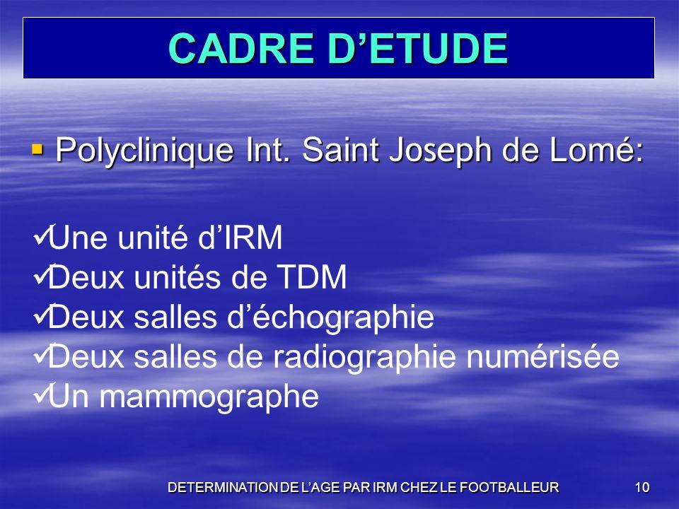CADRE DETUDE Polyclinique Int. Saint Joseph de Lomé: Polyclinique Int. Saint Joseph de Lomé: DETERMINATION DE LAGE PAR IRM CHEZ LE FOOTBALLEUR10 Une u