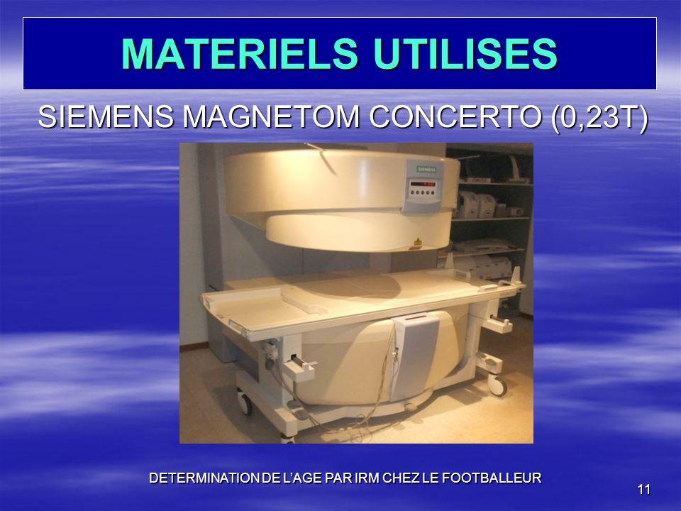 MATERIELS UTILISES SIEMENS MAGNETOM CONCERTO (0,23T) DETERMINATION DE LAGE PAR IRM CHEZ LE FOOTBALLEUR 11