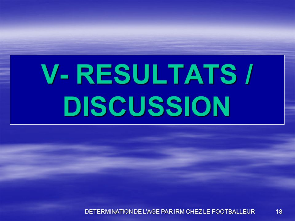 V- RESULTATS / DISCUSSION DETERMINATION DE LAGE PAR IRM CHEZ LE FOOTBALLEUR18