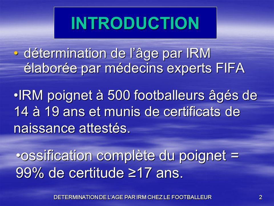 DETERMINATION DE LAGE PAR IRM CHEZ LE FOOTBALLEUR2 INTRODUCTION détermination de lâge par IRM élaborée par médecins experts FIFAdétermination de lâge