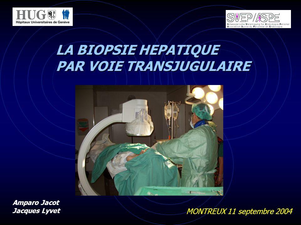 LA BIOPSIE HEPATIQUE PAR VOIE TRANSJUGULAIRE MONTREUX 11 septembre 2004 Amparo Jacot Jacques Lyvet