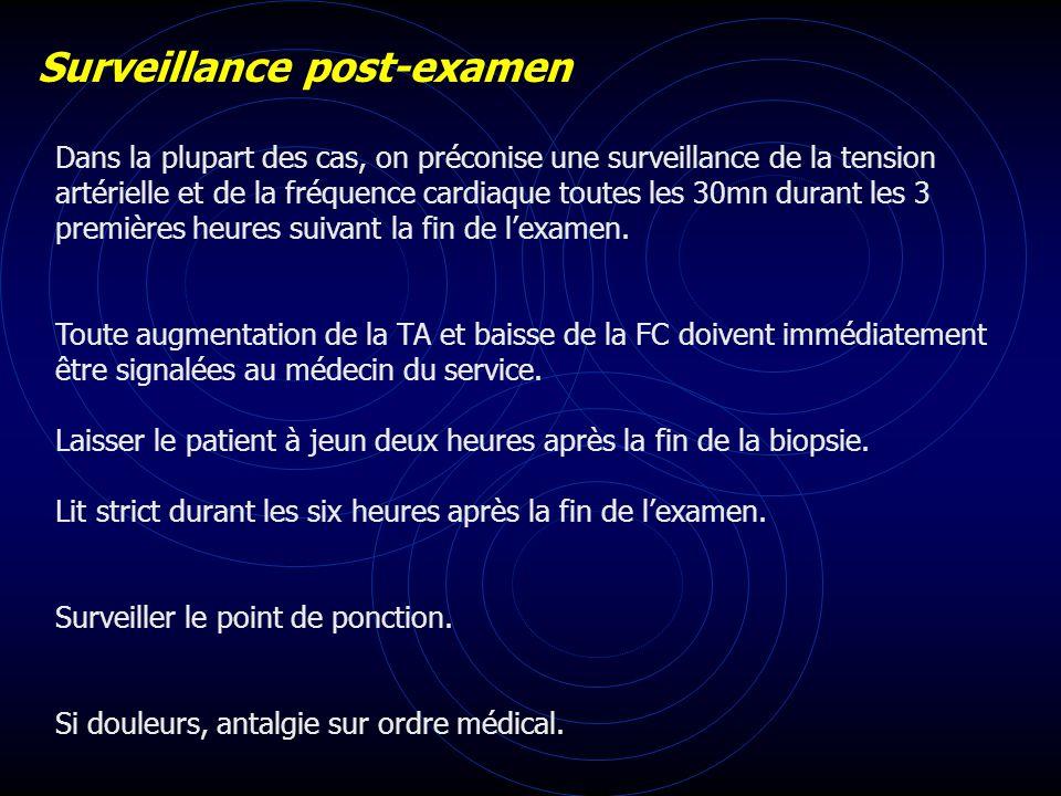Surveillance post-examen Dans la plupart des cas, on préconise une surveillance de la tension artérielle et de la fréquence cardiaque toutes les 30mn